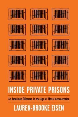 Inside Private Prisons: An American Dilemma in the Age of Mass Incarceration