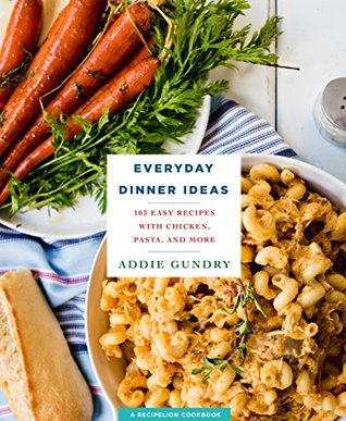 Everyday Dinner Ideas: 103 Easy Recipes with Chicken, Pasta, and More (RecipeLion)