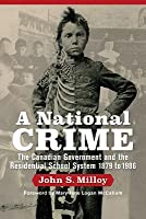 A National Crime: The Canadian Government and the Residential School System 1879 to 1986
