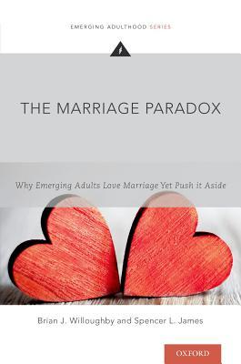 The Marriage Paradox Why Emerging Adults Love Marriage Yet Push it Aside