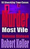 Murder Most Vile Volume 16: 18 Shocking True Crime Murder Cases (True Crime Murder Books)