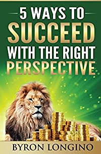 5 Ways To Succeed With The Right Perspective