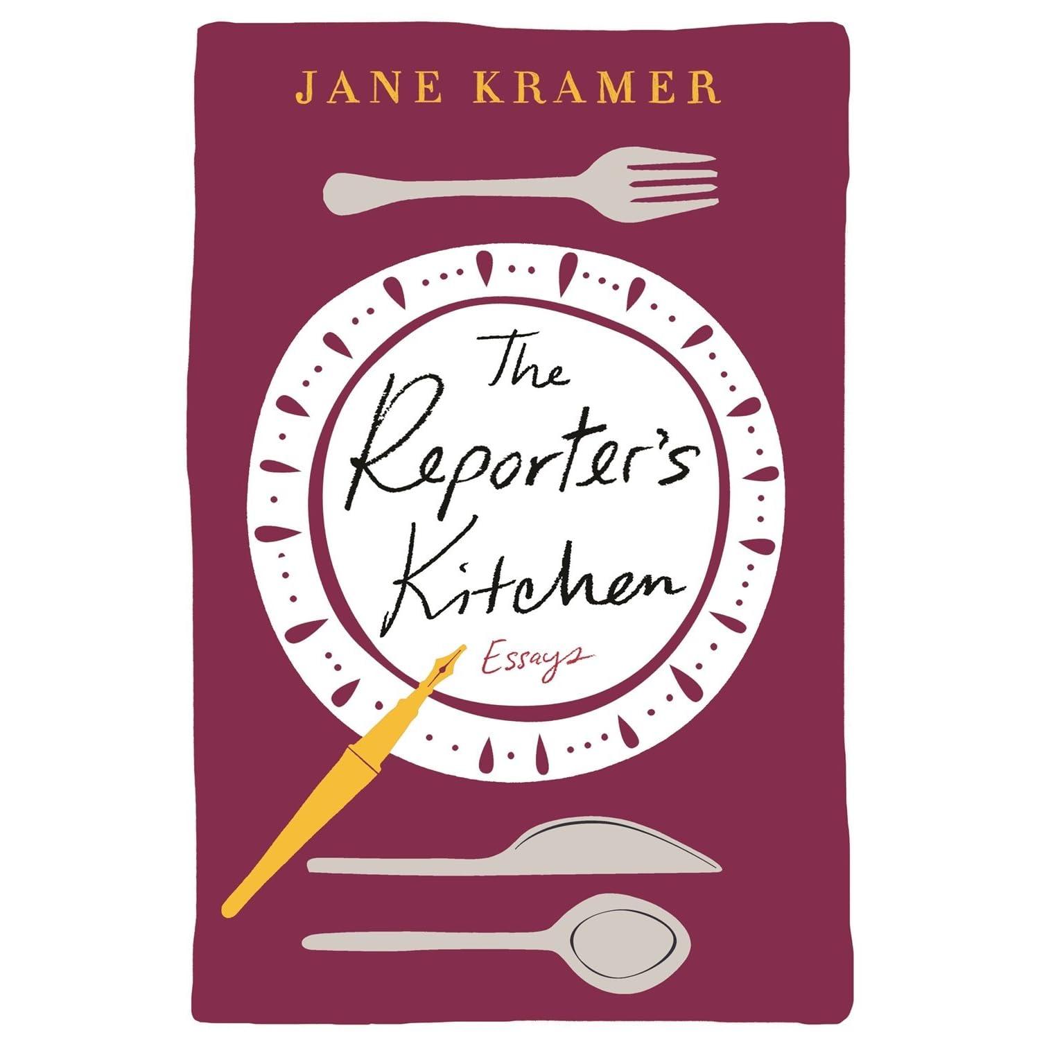 The Reporter\'s Kitchen: Essays by Jane Kramer