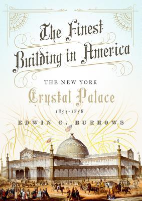 The Finest Building In America The New York Crystal Palace, 1853-1858