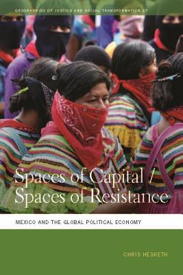 Spaces of CapitalSpaces of Resistance Mexico and the Global Political Economy