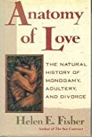 Anatomy Of Love. The Natural History Of Monogamy, Adultery And Divorce