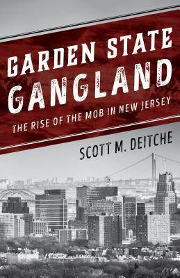 Garden State Gangland The Rise of the Mob in New Jersey