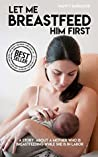 Let Me Breastfeed Him First, A Story About A Mother Who Is Breastfeeding While She In Labor