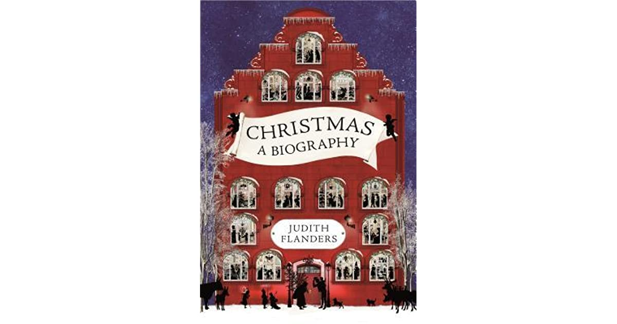 Almost Christmas Means It Wasnt Christmas.Christmas A Biography By Judith Flanders