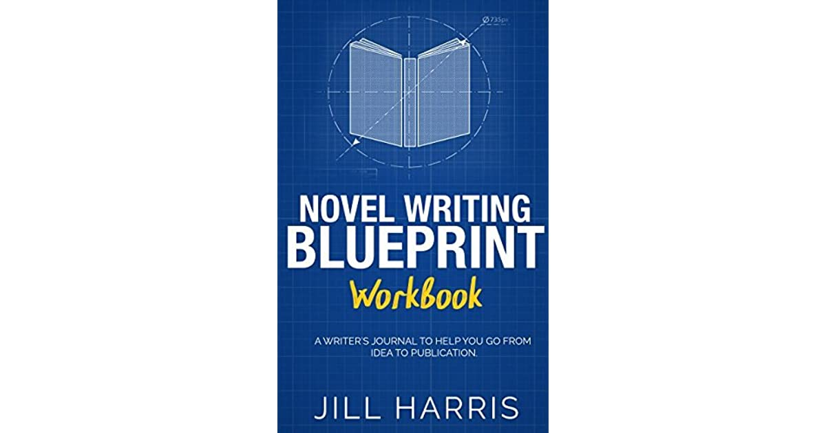 Novel writing blueprint workbook a writers journal to help you go novel writing blueprint workbook a writers journal to help you go from idea to publication by jill harris malvernweather Gallery