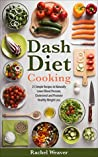 Dash Diet Cooking: 21 Simple Recipes to Naturally Lower Blood Pressure, Cholesterol, and Promote Healthy Weight Loss