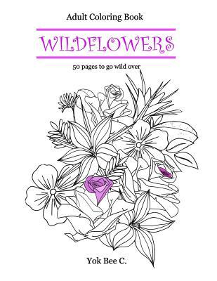 Wildflowers Go Wild With 50 Creative Coloring Pages By Yok Bee C