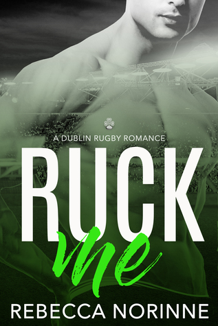 Ruck Me (Dublin Rugby #2)
