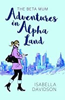 The Beta Mum: Adventures in Alpha Land