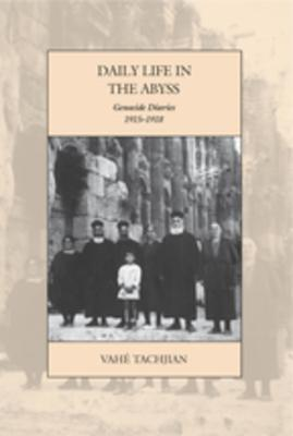 Daily Life in the Abyss Genocide Diaries, 1915-1918