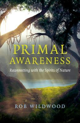 Primal Awareness Reconnecting With The Spirits Of Nature