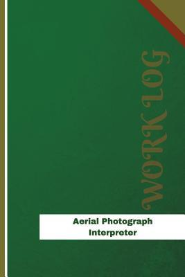 Aerial Photograph Interpreter Work Log: Work Journal, Work Diary, Log - 120 Pages, 6 X 9 Inches Orange Logs