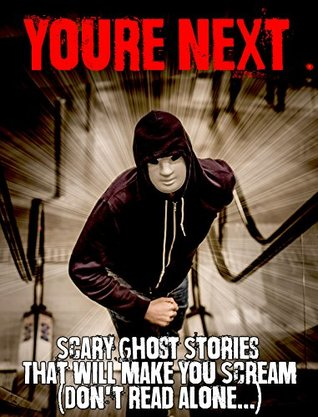 You're Next: Scary Ghost Stories That will Make You Scream (Don't Read Alone...)