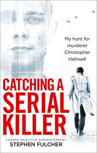 Catching a Serial Killer My Hunt For Murderer Christopher Halliwell