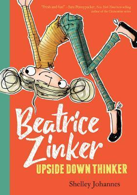Beatrice Zinker, Upside Down Thinker by Shelley Johannes