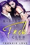 A-List F*ck Club: The Novel (A-List F*ck Club #1-4)