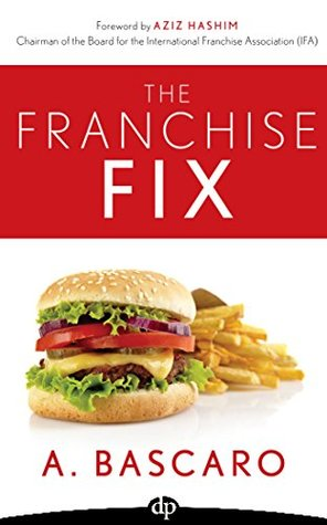 The Franchise Fix: A Franchisee guide to develop the business systems necessary to harness the power of your franchise and set your business for success!