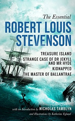 The Essential Robert Louis Stevenson: Treasure Island, Strange Case of Dr Jekyll and Mr Hyde, Kidnapped, and The Master of Ballantrae with an Introduction by Nicholas Tamblyn and Illustrations