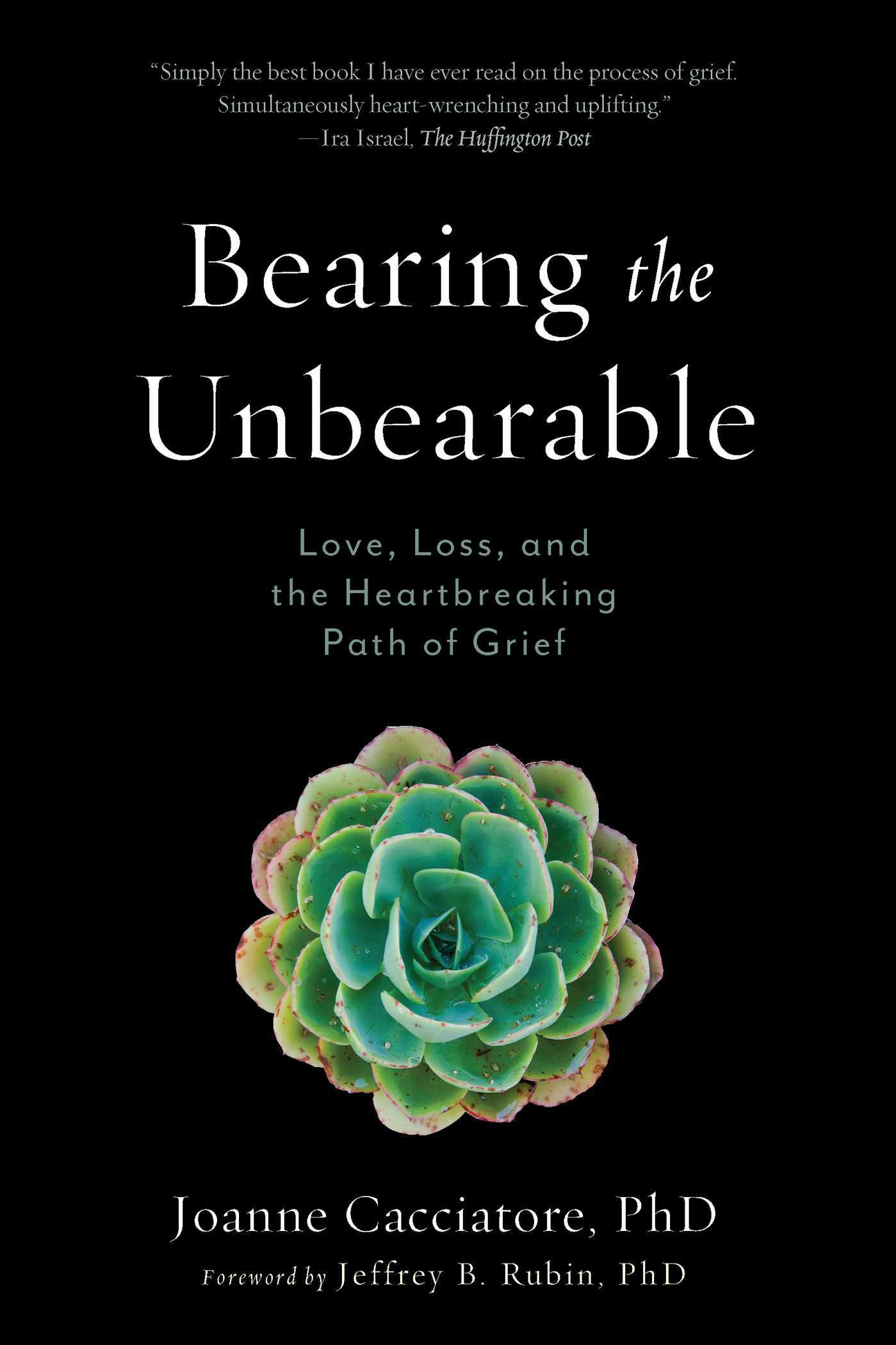 Bearing the Unbearable  Love, Loss, and the Heartbreaking Path of Grief