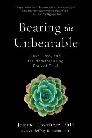 Bearing the Unbearable: Love, Loss, and the Heartbreaking Path of Grief