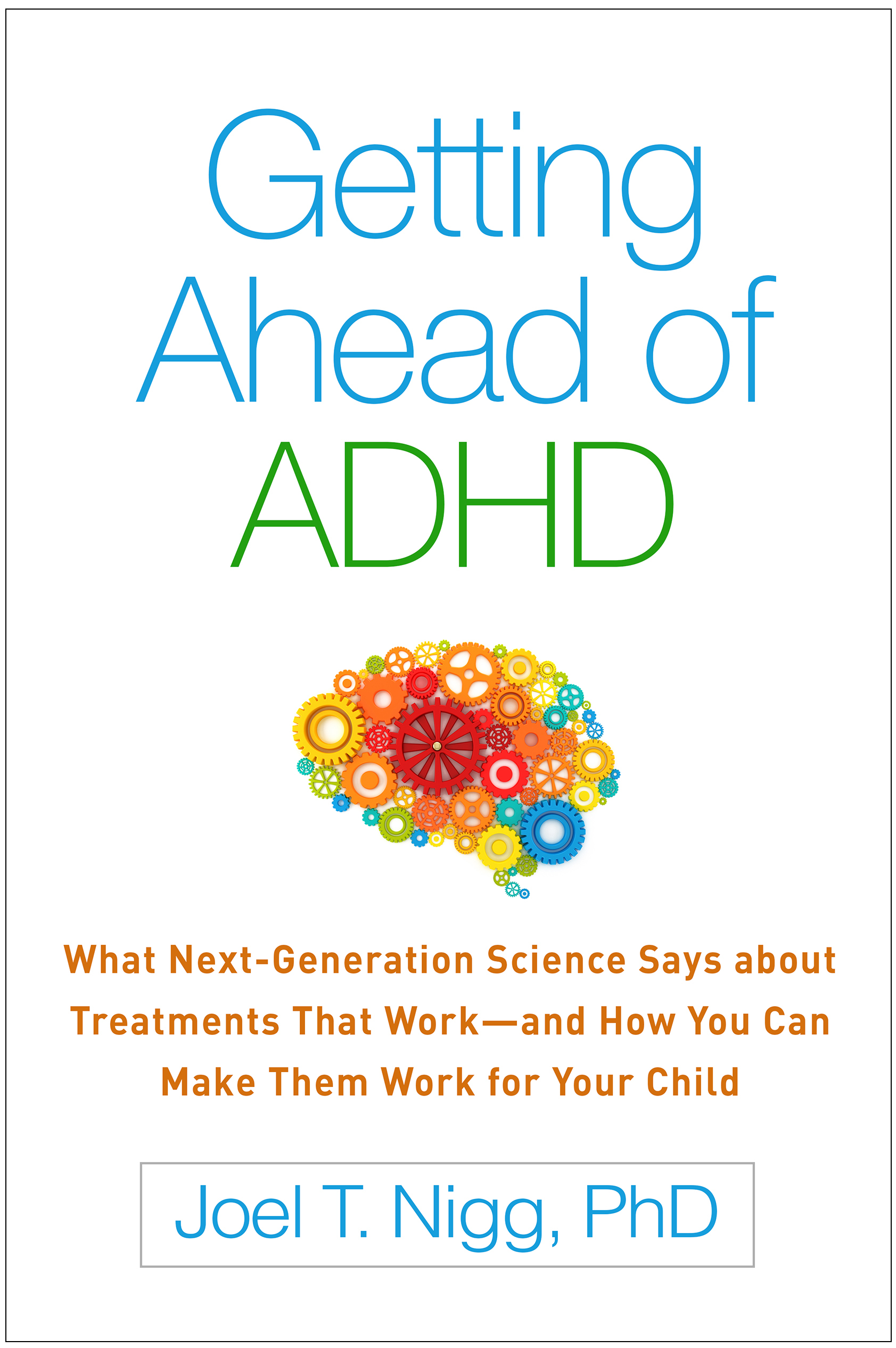 Getting Ahead of ADHD What Next-Generation Science Says about Treatments That Work-and How You Can Make Them Work for Your