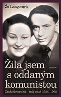 Žila jsem s oddaným komunistou: Československo - můj osud 1934-1968