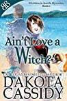 Ain't Love a Witch? (Witchless in Seattle, #6)