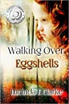 Walking Over Eggshells by Lucinda E. Clarke