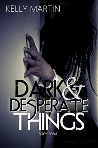 Dark and Desperate Things by Kelly   Martin