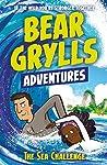 The Sea Challenge (Bear Grylls Adventures #4)