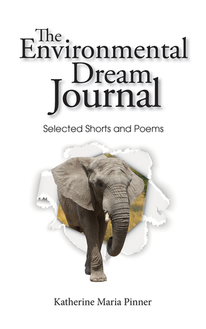 The Environmental Dream Journal: Selected Shorts and Poems