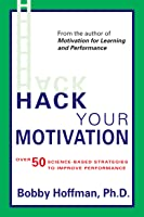 Hack Your Motivation: Over 50 Science-Based Strategies to Improve Performance