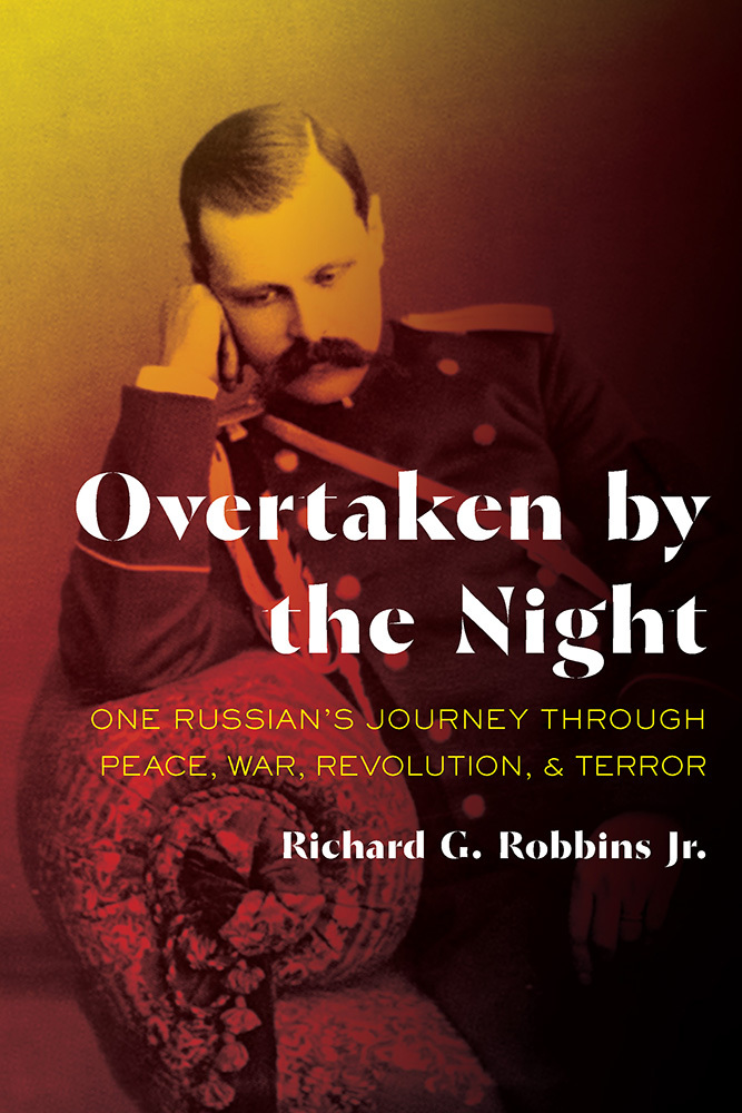 Overtaken by the Night One Russian's Journey through Peace, War, Revolution, and Terror