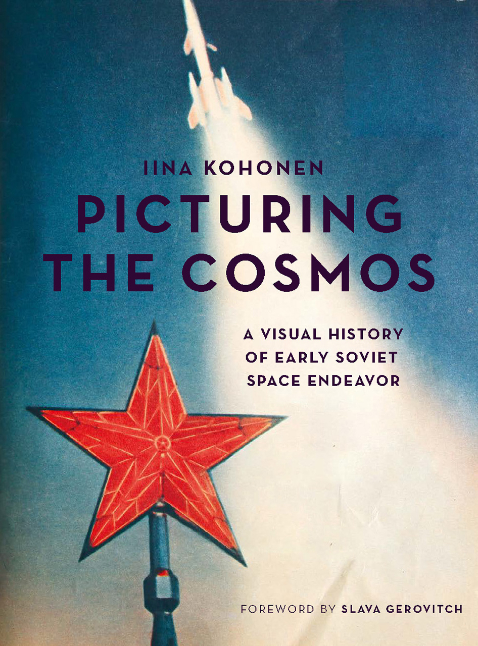 Picturing the Cosmos A Visual History of Early Soviet Space Endeavor