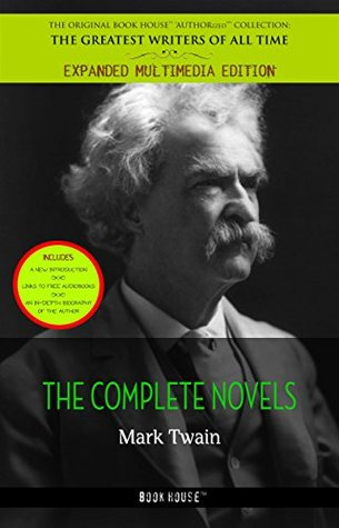 Mark Twain: The Complete Novels (The Greatest Writers of All Time - Expanded Multimedia Edition [includes a new introduction, audiobooks ... & an in-depth biography of the author])