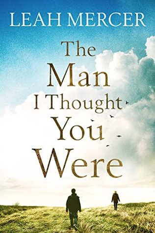 The Man I Thought You Were by Leah Mercer