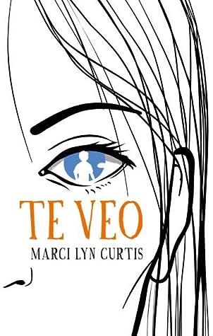 Te Veo by Marci Lyn Curtis