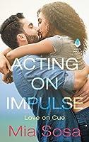 Acting on Impulse (Love on Cue, #1)
