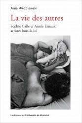 La vie des autres. Sophie Calle et Annie Ernaux, artistes hors-la-loi