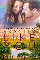 Exactly Like You (Cupid's Cafe)