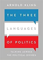 The Three Languages of Politics: Talking Across the Political Divides