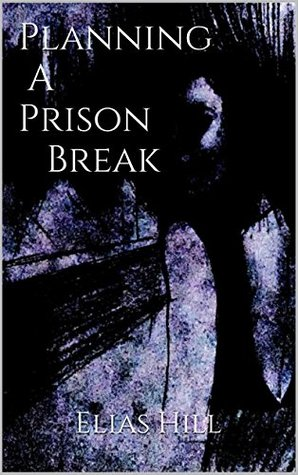 Planning A Prison Break by Elias  Hill