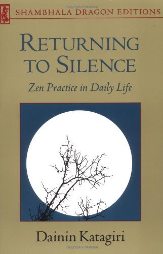 Returning to Silence Zen Practice in Daily Life