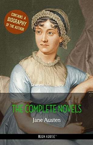 The Complete Novels + A Biography of Jane Austen (The Greatest Writers of All Time)