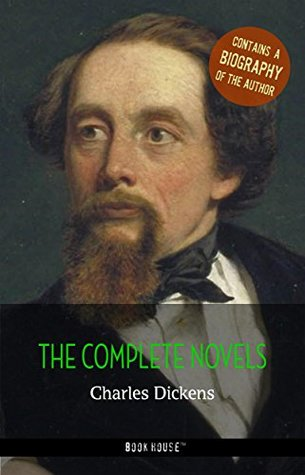 Charles Dickens: The Complete Novels + A Biography of the Author (The Greatest Writers of All Time)